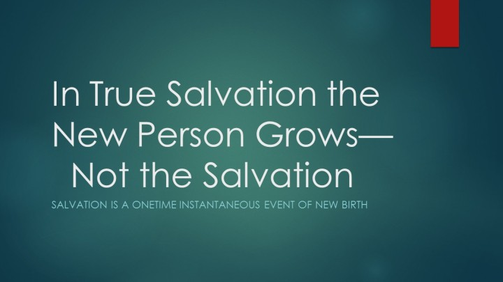 In True Salvation the New Person Grows—